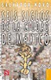 Seis siglos de la ciudad de México (Coleccion Popular (Fondo de Cultura Economica) nº 230) (Spanish Edition)