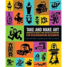 Take and Make Art: Hundreds of Royalty-Free Vector Illustrations for Discriminating Designers (English Edition)