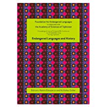 Endangered Languages and History: Proceedings of the Conference FEL Xiii, 24-26 September 2009, Khorog, Tajikistan (Proceedings of the Foundation for Endangered Languages)