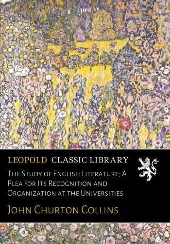 The Study of English Literature; A Plea for Its Recognition and Organization at the Universities