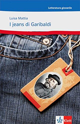 I jeans di Garibaldi: Ovvero come Celestina vinse la sua battaglia. Italienische Lektüre für das 4. Lernjahr, Oberstufe (Letteratura giovanile)