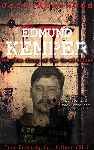 Edmund Kemper: The True Story of The Co-ed Killer: Historical Serial Killers and Murderers (True Crime by Evil Killers Book 2) (English Edition)