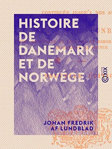 Histoire de Danemark et de Norwge: D'aprs les historiens les plus estims
