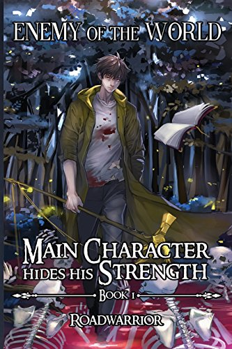 Enemy of the World (Main Character hides his Strength Book 1): Volume 1