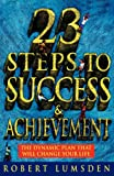 23 Steps to Success and Achievement: The dynamic plan that will change your life