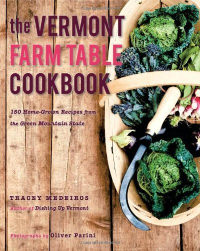 the-vermont-farm-table-cookbook-150-home-grown-recipes-from-the-green-mountain-state-the-farm-table-