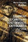 Comment les chrétiens sont devenus catholiques: Ier - Ve siècle par Baslez