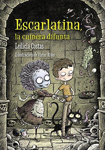 Escarlatina, la cuinera difunta (Llibres Infantils I Juvenils - Diversos) (Catalan Edition) por Ledicia Costas