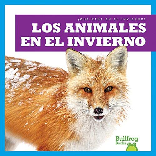 Los Animales En El Invierno / Animals in Winter (Que Pasa en el Invierno? / What Happens In Winter?) por Jennifer Fretland VanVoorst