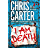 I Am Death: A brilliant serial killer thriller, featuring the unstoppable Robert Hunter (Robert Hunter 7)