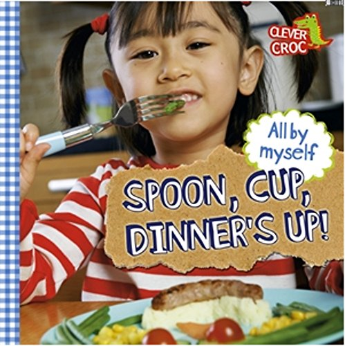 Spoon, Cup, Dinner's Up! (All by Myself)