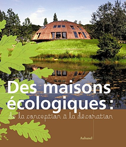 Des maisons écologiques : De la conception à la décoration par Claire Leloy