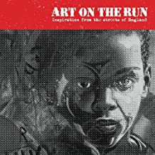 Art On The Run: : England (Volume One) Inspiration from the streets of England