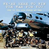 We're Here to Win the War for You: The US 8th Air Force at War