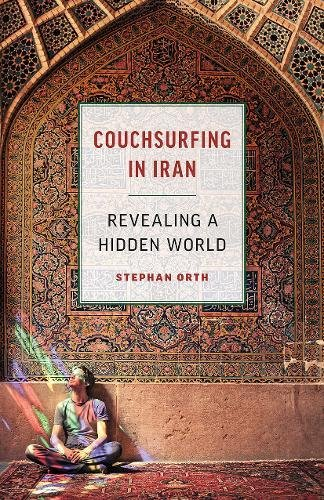 Couchsurfing in Iran: Revealing a Hidden World por Stephan Orth