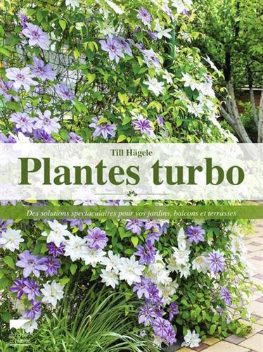 Plantes turbo - Des solutions spectaculaires pour vos jardins, balcons et terrasses