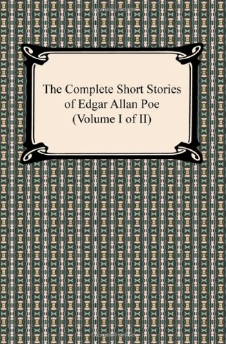 The Complete Short Stories of Edgar Allan Poe (Volume I of II): 1