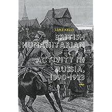 British Humanitarian Activity in Russia, 1890-1923