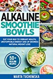 #10: Alkaline Smoothie Bowls: Eat Your Way to Vibrant Health, Unstoppable Energy and (if desired) Natural Weight Loss (Alkaline Diet, Plant Based Diet Book 8)