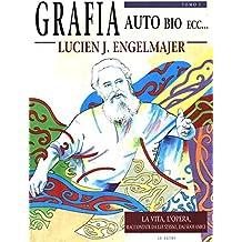 Grafia Auto Bio etc... Su vida, su obra, por el mismo, su familia, sus amigos (Tomo I)