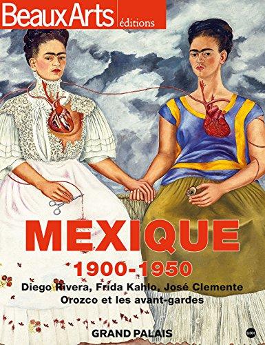 Mexique, 1900-1950 : Diego Rivera, Frida Kahlo, Jos Clemente - Orozco et les avant-gardes