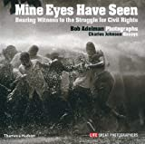 Mine Eyes Have Seen: Bearing Witness to the Civil Rights Struggle