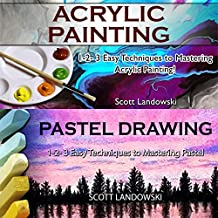 Acrylic Painting & Pastel Painting: 1-2-3 Easy Techniques to Mastering Acrylic Painting! & 1-2-3 Easy Techniques to Mastering Pastel Drawing