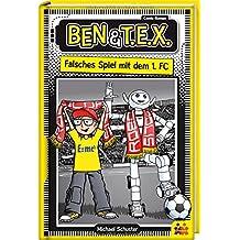 Ben und TEX - falsches Spiel mit dem 1. FC. Ein Comic Roman