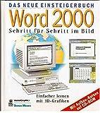 Das neue Einsteigerbuch : Word 2000 - Schritt für Schritt im Bild. Einfacher lernen mit 3D-Grafiken