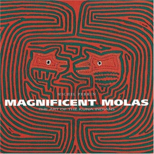 Magnificent Molas. The Art Of The Kuna I...