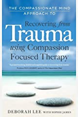 The Compassionate Mind Approach to Recovering from Trauma: Series editor, Paul Gilbert: Using Compassion Focused Therapy Paperback