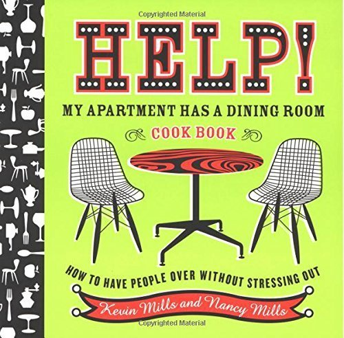 Help! My Apartment Has a Dining Room Cookbook: How to Have People Over Without Stressing Out by Mills, Kevin, Mills, Nancy (2006) Paperback