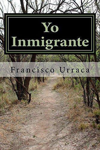 Yo Inmigrante: Los Diez Mandamientos del Inmigrante por Francisco Urraca