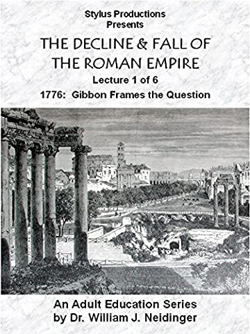 The Decline & Fall of the Roman Empire. Lecture 1 of 6. 1776: Gibbon Frames the Question [OV]