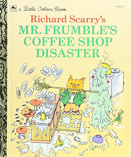 Richard Scarry's Mr. Frumble's Coffee Shop Disaster (A Little Golden Book)