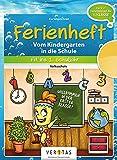 Ferienheft. Vom Kindergarten in die Volksschule: Fit ins erste Schuljahr!. Ferienheft mit eingelegten Lösungen. Zur Vorbereitung auf das 1. Schuljahr