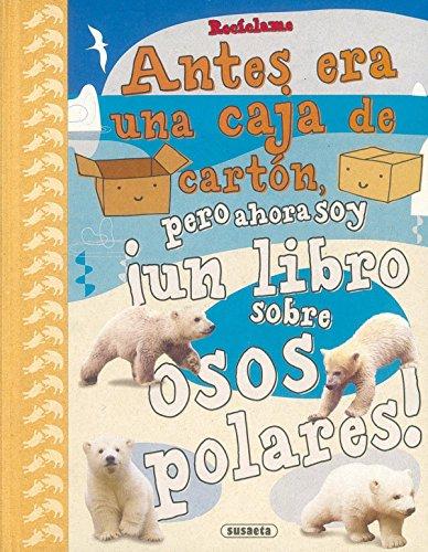 Recíclame. Antes era una caja de cartón, pero ahora soy ¡un libro sobre osos polares! por Susaeta Ediciones S A