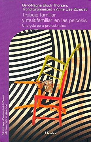 Trabajo familiar y multifamiliar en las psicosis: Una guía para profesionales (Psicopatología y Psicoterapia de la Psicosis) por Gerd-Ragna Bloch Thorsen