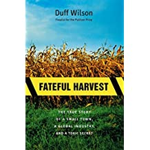 Fateful Harvest: The True Story of a Small Town, a Global Industry, and a Toxic Secret