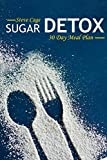 Sugar Detox: 30 Day Meal Plan to overcome Sugar Addiction, Increase Energy and Lose Weight