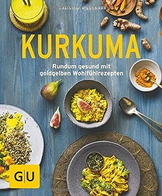 Kurkuma: Rundum gesund mit goldgelben Wohlfühlrezepten (GU Ratgeber Gesundheit)