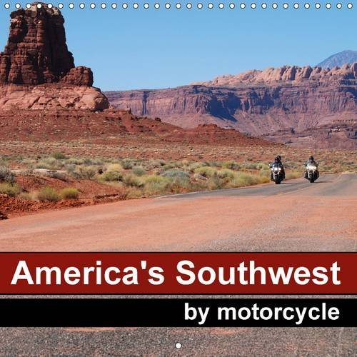 America's Southwest by Motorcycle: The Beautiful Nature of the Wild West Seen from the Saddle of a Motorbike (Calvendo Places) by Mike Kaercher (2015-05-12)
