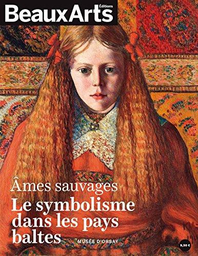Âmes sauvages : le symbolisme dans les pays baltes, [exposition, Musée d'Orsay, 10 avril - 15 juillet 2018]
