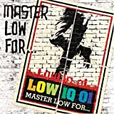 Songtexte von Low IQ 01 - Master Low for...
