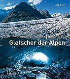 Gletscher der Alpen - Jürg Alean