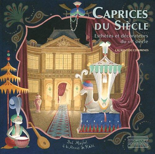 Caprices du siècle : Esthètes et décorateurs du XX siècle par Laurent de Commines