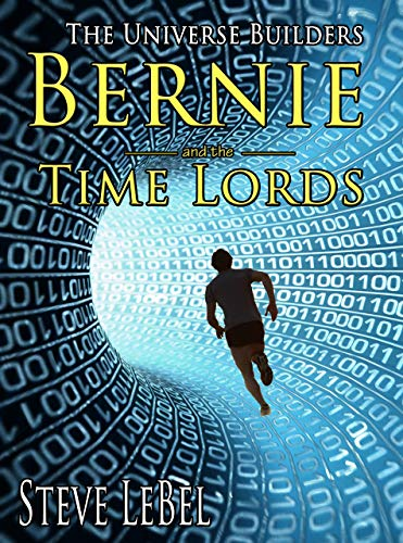 The Universe Builders: Bernie and the Time Lords: humorous epic fantasy / science fiction adventure (English Edition)