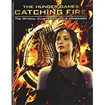 Catching Fire: The Official Illustrated Movie Companion (Turtleback School & Library Binding Edition) (Hunger Games) by Kate Egan (2013-11-22)