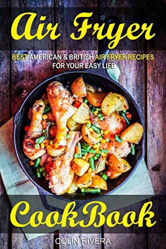 Air Fryer Cookbook: Best American & British Air Fryer Recipes for your Easy Life (English Edition)