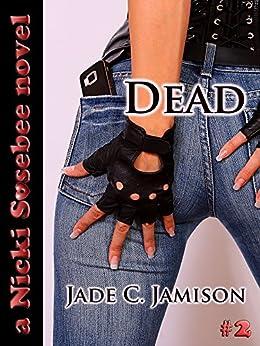 Dead (Nicki Sosebee Series Book 2) (A Nicki Sosebee Novel) by [Jamison, Jade C.]